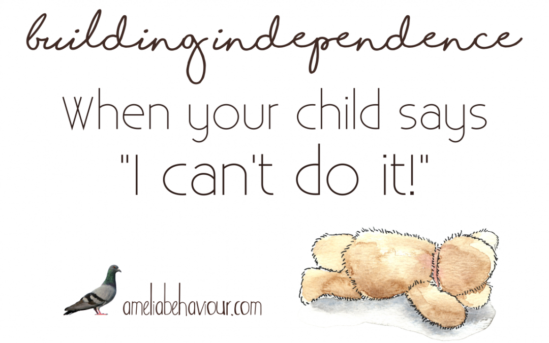 Building independence: My child gives up easily!