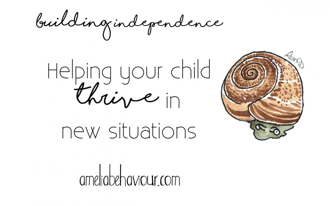 Building Independence: helping your child thrive in new situations
