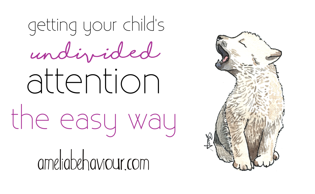 Getting your child's undivided attention the easy way