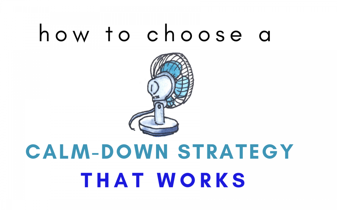 How to choose a CALM-DOWN strategy that actually works