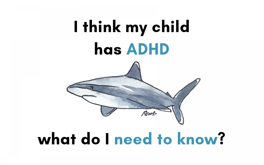 I think my child has ADHD. What do I need to know?