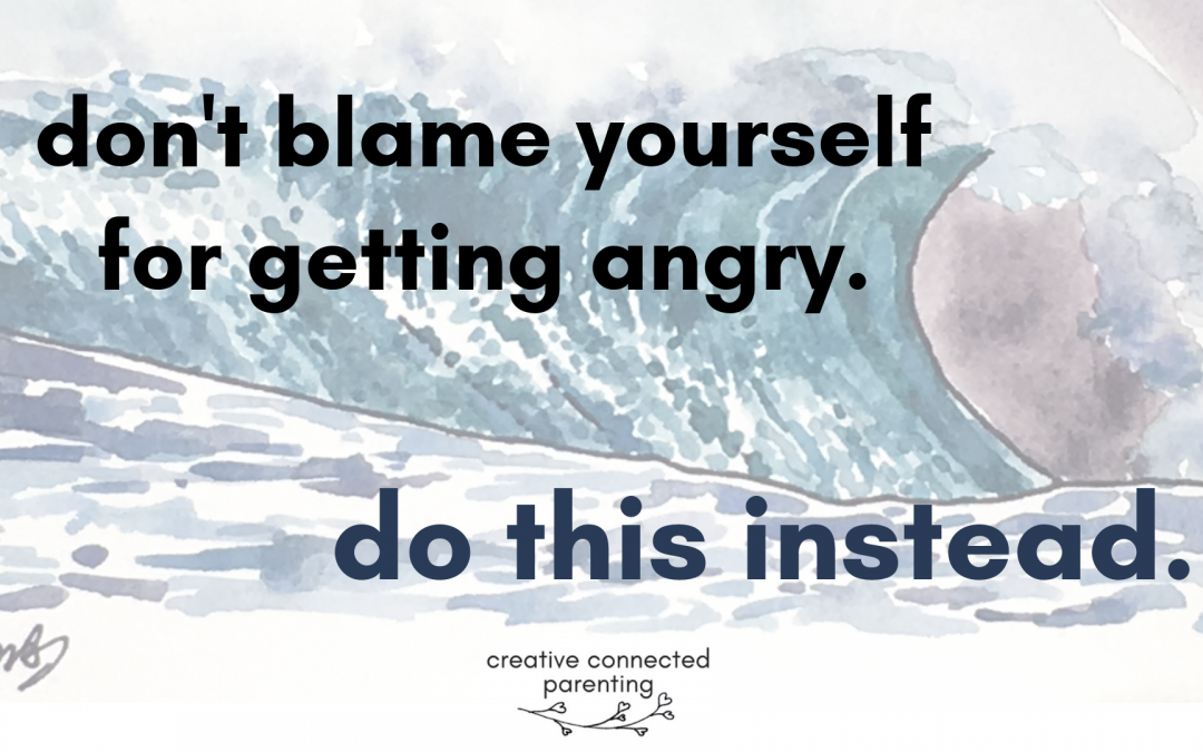Don't blame yourself when anger hits